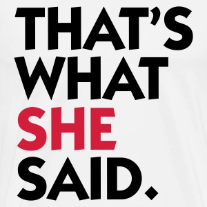 That s what she said! T-Shirts - Men's Premium T-Shirt
