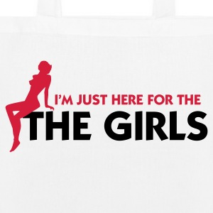 I m just here for the girls! Bags & Backpacks - EarthPositive Tote Bag