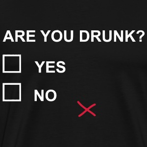 ARE YOU DRUNK? T-Shirts - Männer Premium T-Shirt