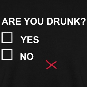 ARE YOU DRUNK? Hoodies & Sweatshirts - Men's Sweatshirt