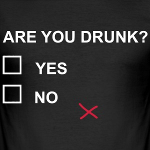 ARE YOU DRUNK? T-Shirts - Männer Slim Fit T-Shirt