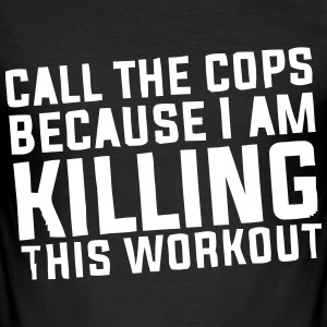 I'm killing this workout! T-Shirts - Men's Slim Fit T-Shirt