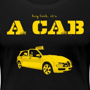 Hey Look It's A CAB T-Shirts - Frauen Premium T-Shirt