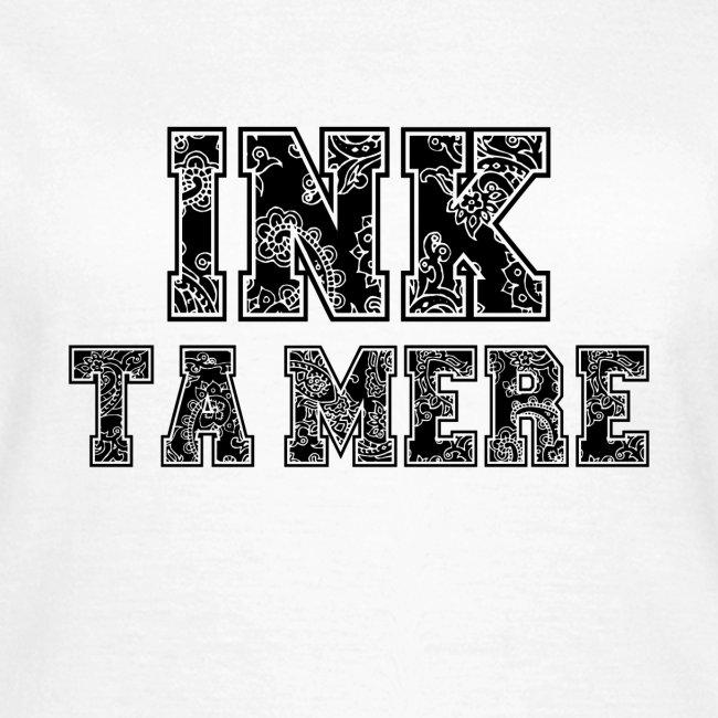 INK ta mère (Femme)