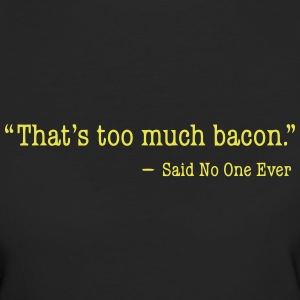 That's too much bacon Camisetas - Camiseta ecológica mujer