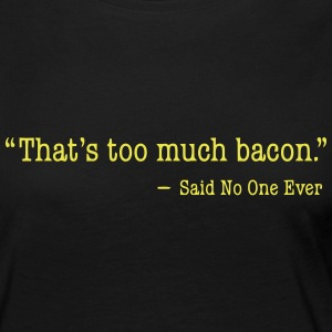 That's too much bacon Langarmshirts - Frauen Premium Langarmshirt