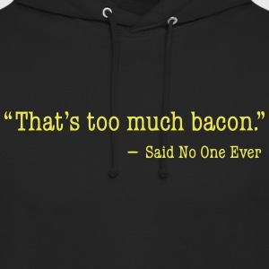 That's too much bacon Sudaderas - Sudadera con capucha unisex