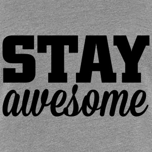stay awesome Camisetas - Camiseta premium mujer