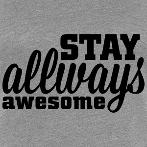 stay allways awesome Camisetas - Camiseta premium mujer