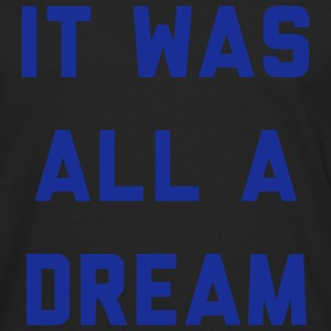 IT WAS ALL A DREAM Long sleeve shirts - Men's Premium Longsleeve Shirt