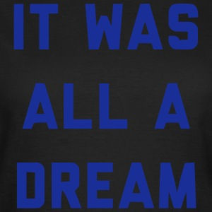 IT WAS ALL A DREAM T-shirts - Vrouwen T-shirt