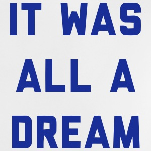 IT WAS ALL A DREAM Shirts - Baby T-Shirt