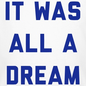 IT WAS ALL A DREAM T-Shirts - Men's Organic T-shirt
