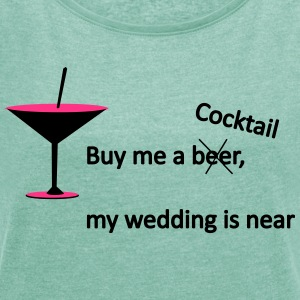 Buy me a cocktail, not a beer - Frauen T-Shirt mit gerollten Ärmeln