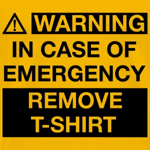 WARNING IN CASE OF EMERGENCY REMOVE T-SHIRT T-Shirts - Men's Premium T-Shirt