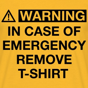 WARNING IN CASE OF EMERGENCY REMOVE T-SHIRT T-Shirts - Männer T-Shirt