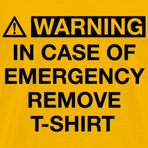 WARNING IN CASE OF EMERGENCY REMOVE T-SHIRT T-Shirts - Männer Premium T-Shirt