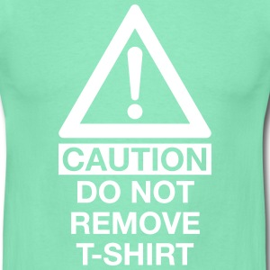 CAUTION DO NOT REMOVE T-SHIRT T-Shirts - Männer T-Shirt