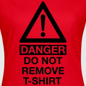 DANGER DO NOT REMOVE T-SHIRT T-Shirts - Women's T-Shirt