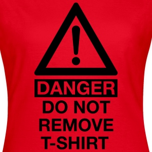 DANGER DO NOT REMOVE T-SHIRT T-Shirts - Frauen T-Shirt