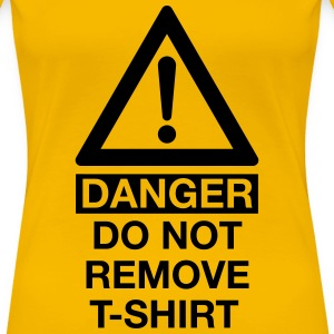 DANGER DO NOT REMOVE T-SHIRT T-Shirts - Frauen Premium T-Shirt