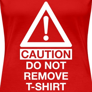 CAUTION DO NOT REMOVE T-SHIRT T-Shirts - Women's Premium T-Shirt