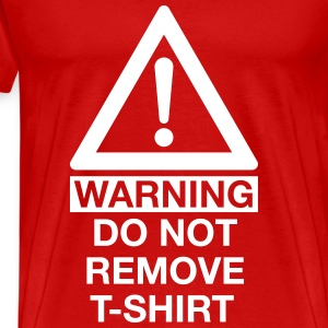 WARNING DO NOT REMOVE T-SHIRT T-Shirts - Männer Premium T-Shirt