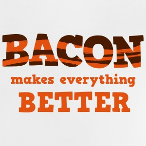 BACON makes everything better! Shirts - Baby T-Shirt