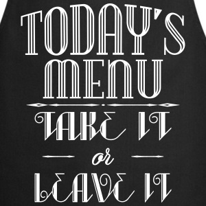 Today's menu - Take it or leave it  Aprons - Cooking Apron
