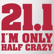 Motiv ~ Coffee Mug: 21,1 I am only half crazy