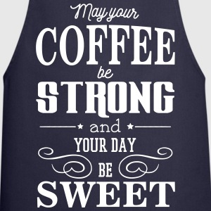 May your coffee be strong and your day be sweet Kookschorten - Keukenschort