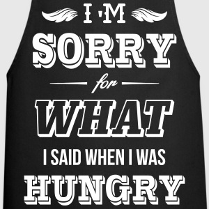 I'm sorry for what I said when I was hungry  Aprons - Cooking Apron