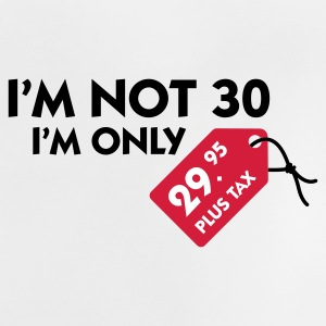 I m not 30, I'm only 29,99 € plus tax Shirts - Baby T-Shirt