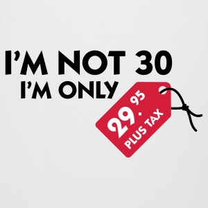 I m not 30, I'm only 29,99 € plus tax Mugs & Drinkware - Beer Mug