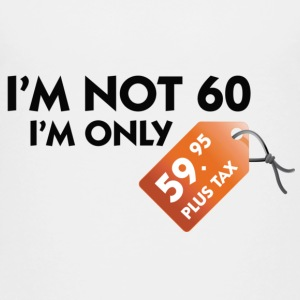 I m not 60. I'm only 59,99 € plus tax Shirts - Kids' Premium T-Shirt