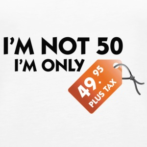 I m not 50. I'm only 49,99 € plus tax Tops - Women's Premium Tank Top