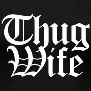 Thug Wife T-Shirts - Frauen Premium T-Shirt