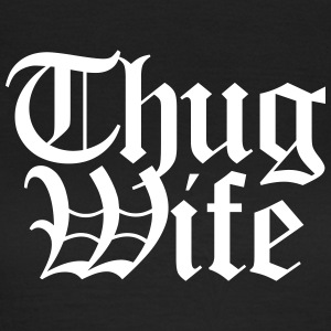 Thug Wife T-Shirts - Frauen T-Shirt