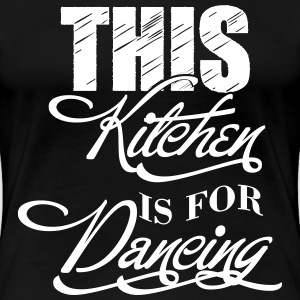 This kitchen is for dancing T-Shirts - Women's Premium T-Shirt