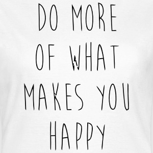 Do What Makes You Happy T-Shirts - Women's T-Shirt