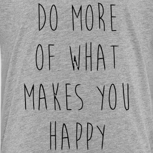 Do What Makes You Happy Shirts - Teenage Premium T-Shirt