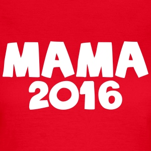 Mama 2016 T-Shirts - Frauen T-Shirt
