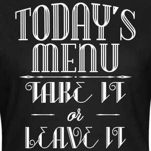 Today's menu - Take it or leave it T-Shirts - Frauen T-Shirt