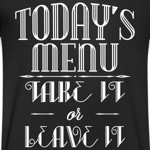 Today's menu - Take it or leave it T-Shirts - Men's V-Neck T-Shirt