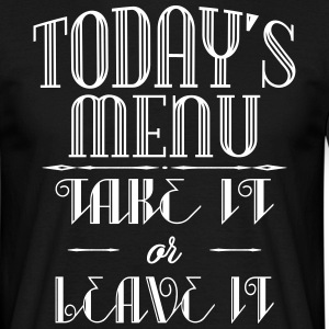 Today's menu - Take it or leave it T-shirts - Mannen T-shirt