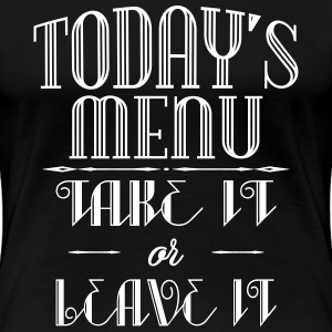 Today's menu - Take it or leave it T-Shirts - Frauen Premium T-Shirt