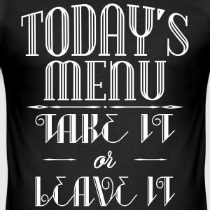 Today's menu - Take it or leave it T-Shirts - Männer Slim Fit T-Shirt