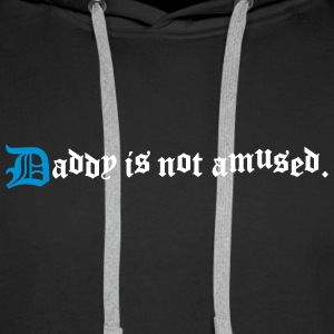 daddy is not amused  Hoodies & Sweatshirts - Men's Premium Hoodie