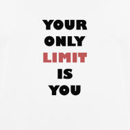 Motiv ~ T-Shirt: Your only limit is you
