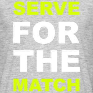 SERVE FOR THE MATCH T-Shirts - Men's T-Shirt